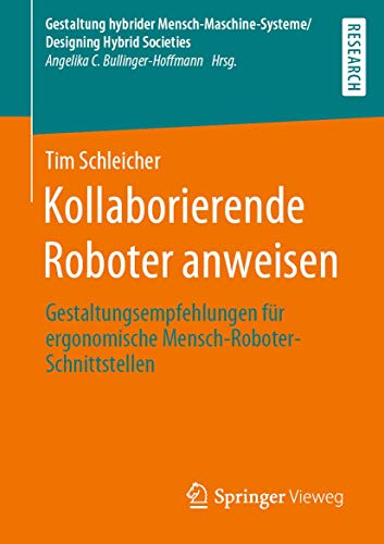 Kollaborierende Roboter anweisen: Gestaltungsempfehlungen für ergonomische Mensch-Roboter-Schnittstellen (Gestaltung hybrider Mensch-Maschine-Systeme/Designing Hybrid Societies)