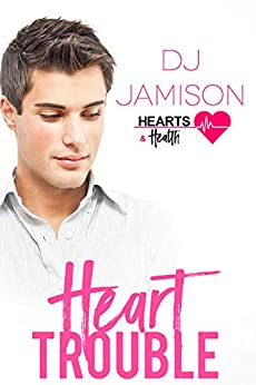 Heart Trouble (Hearts and Health Book 1) by [DJ Jamison]
