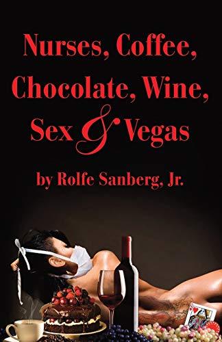 Nurses, Coffee, Chocolate, Wine, Sex & Vegas