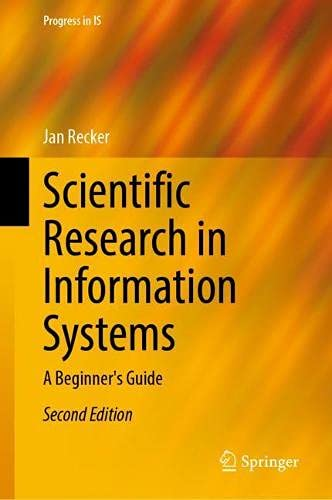 Scientific Research in Information Systems: A Beginner's Guide (Progress in IS)