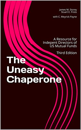 The Uneasy Chaperone: A Resource for Indepent Directors of US Mutual Funds  Third Edition (English Edition)