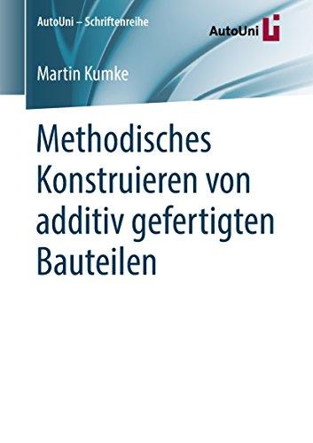 Methodisches Konstruieren von additiv gefertigten Bauteilen (AutoUni – Schriftenreihe 124)