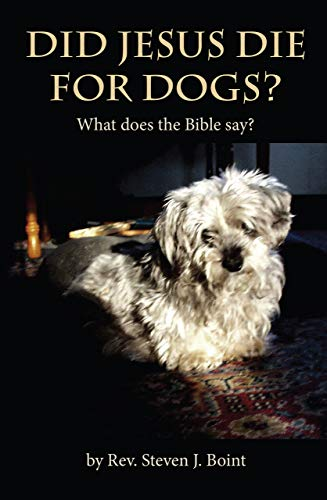 Did Jesus Die For Dogs?: What does the Bible say? by [Steven Boint]
