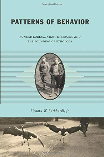 Patterns of Behavior: Konrad Lorenz, Niko Tinbergen, and the Founding of Ethology by Richard W. Burkhardt, Jr.