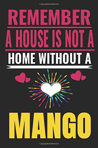 Remember, a house is not a home without a mango: House without mango ,Notebook/Journal,girl birthday gifts,mango Gifts for Women,Notebook & journal for Girl,mango Lovers,mango Journal for women