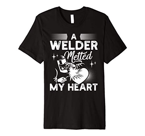 A Welder Melted My Heart Funny Gift For Wife Girlfriend Premium T-Shirt