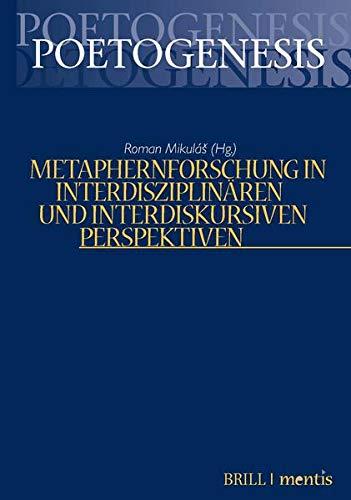 Metaphernforschung in interdisziplinären und interdiskursiven Perspektiven (Poetogenesis - Studien zur empirischen Anthropologie der Literatur)
