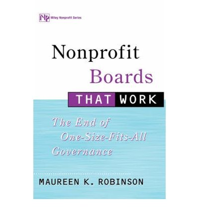Nonprofit Boards That Work: The End of One-size-fits All Governance (Wiley Nonprofit Law, Finance, and Management Series) (Hardback) - Common