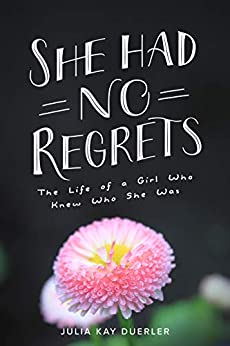 She Had No Regrets: The Life of a Girl Who Knew Who She Was by [Julia Duerler]