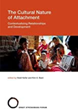 The Cultural Nature of Attachment: Contextualizing Relationships and Development (Strüngmann Forum Reports Book 22)