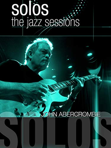 John Abercrombie: Solos - The Jazz Sessions