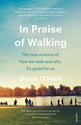 In Praise of Walking: The new science of how we walk and why it's good for us (English Edition)