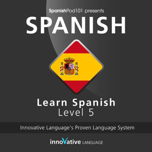 Learn Spanish with Innovative Language's Proven Language System - Level 05: Advanced audiobook cover art