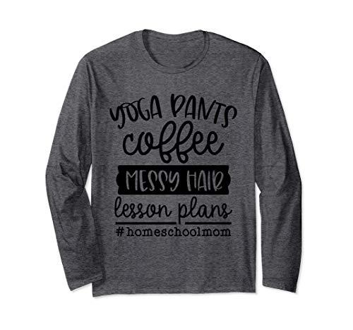 Yoga Pants Messy Hair Lesson Plans Homeschool Mom Mother Long Sleeve T-Shirt