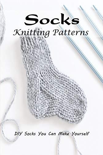 Socks Knitting Patterns : DIY Socks You Can Make Yourself: Knitting Sock Ideas (English Edition)