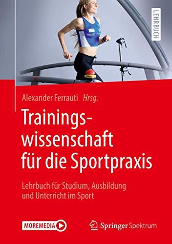 Trainingswissenschaft für die Sportpraxis: Lehrbuch für Studium, Ausbildung und Unterricht im Sport