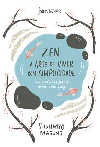 Zen – A arte de viver com simplicidade: 100 práticas para uma vida feliz