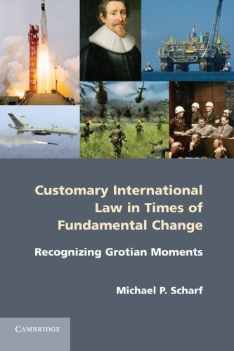 Compare Textbook Prices for Customary International Law in Times of Fundamental Change: Recognizing Grotian Moments  ISBN 9781107610323 by Scharf, Michael P.
