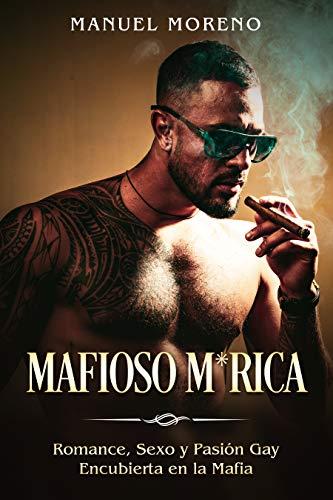 Mafioso M*rica: Romance, Sexo y Pasión Gay Encubierta en la Mafia (Novela de Romance y Erótica Homosexual) (Spanish Edition)