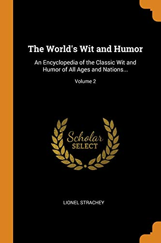 The World's Wit and Humor: An Encyclopedia of the Classic Wit and Humor of All Ages and Nations...; Volume 2
