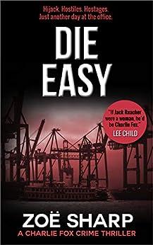DIE EASY: #10: Charlie Fox crime mystery thriller series by [Zoe Sharp]