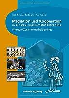 Mediation und Kooperation in der Bau- und Immobilienbranche.: Wie gute Zusammenarbeit gelingt.