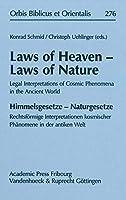Laws of Heaven - Laws of Nature / Himmelsgesetze - Naturgesetze: Legal Interpretations of Cosmic Phenomena in the Ancient World/ Rechtsformige Interpretationen Kosmischer Phanomene in Der Antiken Welt (Orbis Biblicus Et Orientalis)