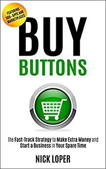 Buy Buttons: The Fast-Track Strategy to Make Extra Money and Start a Business in Your Spare Time [Featuring 300+ Apps and Peer-to-Peer Marketplaces] by [Nick Loper]