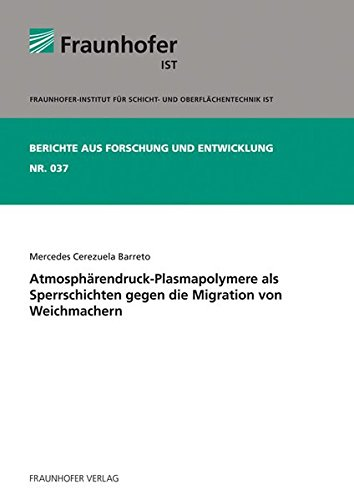 Atmosphärendruck-Plasmapolymere als Sperrschichten gegen die Migration von Weichmachern. (Berichte aus Forschung und Entwicklung IST)