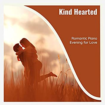 Kind Hearted - Romantic Piano Evening For Love