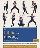 La biblia del Qigong. Guía definitiva de ejercicios para cultivar la energía vital (Biblias)