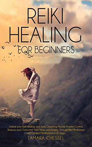 Reiki Healing for Beginners: Reiki Healing for Beginners: Unlock your Self-Healing and Aura Cleansing Psychic Powers. Control, Reduce and Overcome ... with Guided Meditations in 30 Days