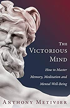 The Victorious Mind: How To Master Memory, Meditation and Mental Well-Being by [Anthony Metivier]
