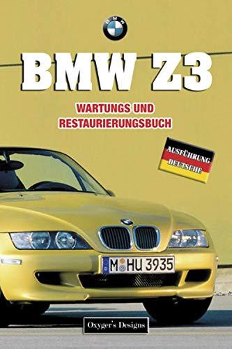 BMW Z3: WARTUNGS UND RESTAURIERUNGSBUCH