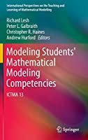 Modeling Students' Mathematical Modeling Competencies: ICTMA 13 (International Perspectives on the Teaching and Learning of Mathematical Modelling)