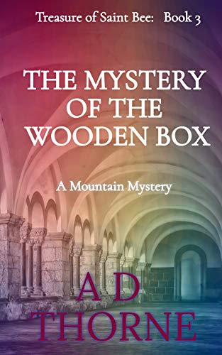 The Mystery of the Wooden Box: A Mountain Mystery (The Treasure of Saint Bee Book 3) by [A D  Thorne]