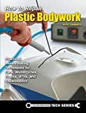 How to Repair Plastic Bodywork: Practical, Money-Saving Techniques for Cars, Motorcycles, Trucks, ATVs, and Snowmobiles