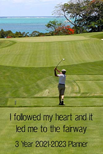 I Followed My Heart and it Led Me to the Fairway 3 Year 2021-2023 Planner: Compact and Convenient 3 Year 2021-2023 Funny Golf Quote Planner for Men and Women Golfers