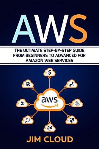 AWS: The Ultimate Step-by-Step Guide From Beginners to Advanced for Amazon Web Services (English Edition)