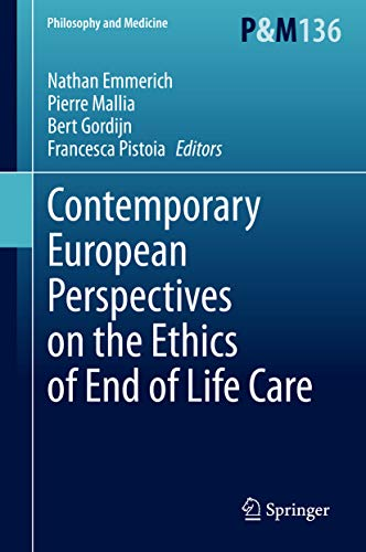 Contemporary European Perspectives on the Ethics of End of Life Care (Philosophy and Medicine Book 136) (English Edition)