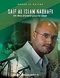 Saïf al Islam Kadhafi. Un rêve d'avenir pour la Libye.