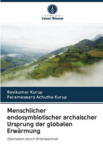 Menschlicher endosymbiotischer archaischer Ursprung der globalen Erwärmung: Überleben durch Artenwechsel