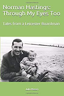 Norman Hastings: Through My Eyes Too: Tales from a Leicester Boardman