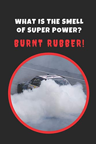 What Is The Smell Of Super Power? Burnt Rubber!: Car Drifting Novelty Lined Notebook / Journal To Write In Perfect Gift Item (6 x 9 inches)