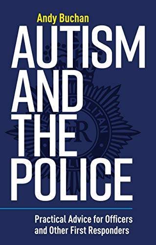 Autism and the Police: Practical Advice for Officers and Other First Responders (English Edition)