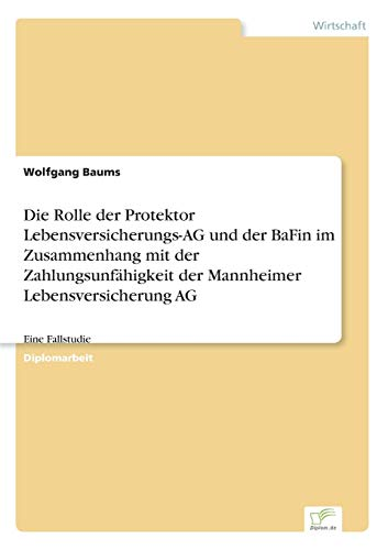 Die Rolle der Protektor Lebensversicherungs-AG und der BaFin im Zusammenhang mit der Zahlungsunfähigkeit der Mannheimer Lebensversicherung AG: Eine Fallstudie
