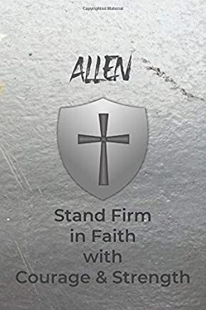 Allen Stand Firm in Faith with Courage & Strength: Personalized Notebook for Men with Bibical Quote from 1 Corinthians 16:13