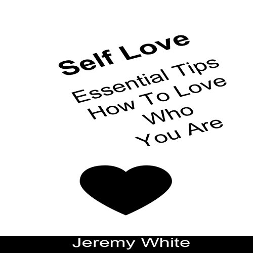 Self Love: Essential Tips How To Love Who You Are audiobook cover art