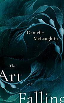 The Art of Falling by [Danielle McLaughlin]