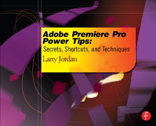 Adobe Premiere Pro Power Tips: Secrets, Shortcuts, and Techniques (English Edition)